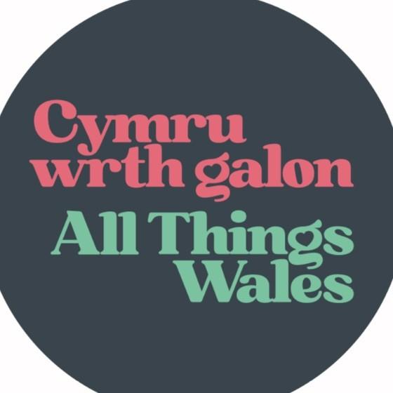All Things Wales - Cymru Wrth Galon